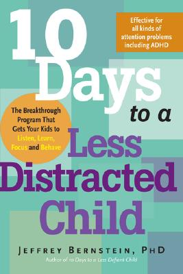 10 Days to a Less Distracted Child By Bernstein, Jeffrey, Ph.D.